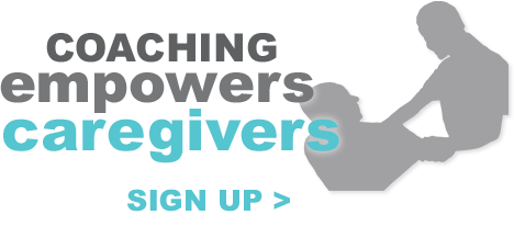 Coaching Empowers Caregivers. Sign up here.